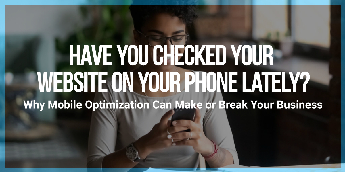 Why Mobile Optimization Can Make or Break Your Business